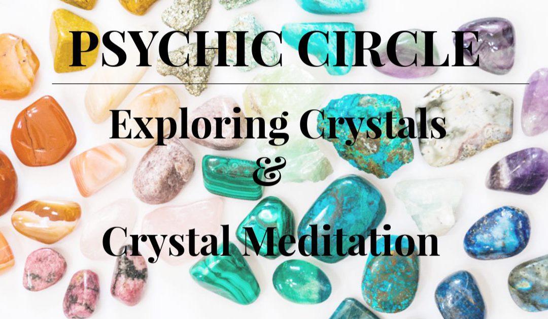 Psychic Circle – Exploring Crystals & Crystal Meditation